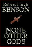 None Other Gods, Robert Hugh Benson, 1557425744
