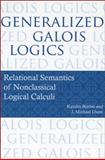 Generalized Galois Logics : Relational Semantics of Nonclassical Logical Calculi, Bimbo, Katalin and Dunn, J. Michael, 1575865742