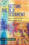 Getting the Old Testament : What It Meant to Them, What It Means for Us, Bridge, Steven L., 0801045746