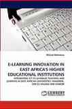 E-Learning Innovation in East Africa's Higher Educational Institutions, Michael Walimbwa, 3844315748