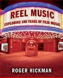 Reel Music : Exploring 100 Years of Film Music, Hickman, Roger, 0393925749