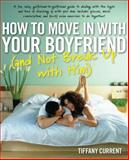 How to Move in with Your Boyfriend (and Not Break up with Him), Tiffany Current, 0897935748