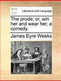 The Prude; or, Win Her and Wear Her, a Comedy, James Eyre Weeks, 1170695744