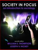 Society in Focus : An Introduction to Sociology, Thompson, William E. and Hickey, Joseph V., 0205665748