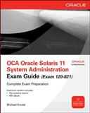 OCA Oracle Solaris 11 System Administration Exam Guide (Exam 1Z0-821), Watters, Paul and Ernest, Michael, 0071775749