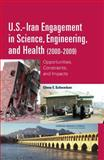 U. S. -Iran Engagement in Science, Engineering, and Health (2000-2009) : Opportunities, Constraints, and Impacts, Glenn E. Schweitzer and Office for Central Europe and Eurasia, 0309155746