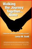 Walking the Journey Together ... Alone, Lorna M. Scott, 149594574X