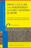 Print Culture and Peripheries in Early Modern Europe : A Contribution to the History of Printing and the Book Trade in Small European and Spanish Cities, Benito Rial Costas, 9004235744