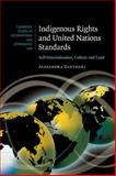 Indigenous Rights and United Nations Standards : Self-Determination, Culture and Land, Xanthaki, Alexandra, 0521835747