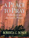 A Place to Pray, Roberta C. Bondi, 0687025745