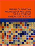 Manual of Egyptian Archaeology and Guide to the Study of Antiquities in Egypt, Gaston Maspero, 143461574X