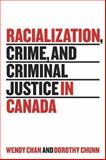 Racialization, Crime, and Criminal Justice in Canada, Chan, Wendy and Chunn, Dorothy, 144260574X