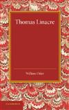 Thomas Linacre : Linacre Lecture 1908, Osler, William, 1107425751