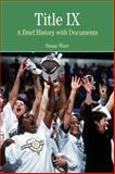 Title IX : A Brief History wtih Documents, Ware, Susan, 031244575X