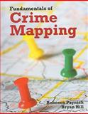 Fundamentals of Crime Mapping : Principles and Practice, Paynich, Rebecca and Hill, Bryan, 0763755753