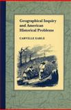 Geographical Inquiry and American Historical Problems, Earle, Carville, 0804715750