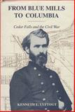 From Blue Mills to Columbia : Cedar Falls and the Civil War, Lyftogt, Kenneth L., 158729575X