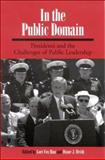 In the Public Domain : Presidents and the Challenges of Public Leadership, , 0791465756