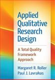 Applied Qualitative Research Design : A Total Quality Framework Approach, Roller, Margaret R. and Lavrakas, Paul J., 1462515754