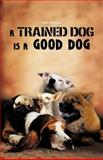 A Trained Dog Is a Good Dog, Jan Meyer, 1466955759