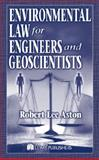 Environmental Law for Engineers and Geoscientists, Aston, Robert Lee, 1566705754