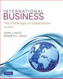 International Business : The Challenges of Globalization, Wild, John J. and Wild, Kenneth L., 0132555751