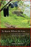 To Know Where He Lies : DNA Technology and the Search for Srebrenica's Missing, Wagner, Sarah, 0520255755