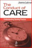 The Conduct of Care : Understanding Nursing Practice, Latimer, Joanna, 0632055758