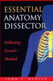Essential Anatomy Dissector : Following Grant's Method, Hansen, John T., 0683305751