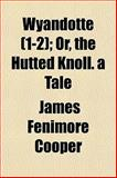 Wyandotte; or, the Hutted Knoll a Tale, James Fenimore Cooper, 1154095754