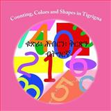 Counting, Colors and Shapes in Tigrigna, Weledo Publications Enterprise, 1475235755