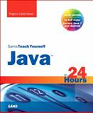 Sams Teach Yourself Java in 24 Hours (Covering Java 7 and Android), Cadenhead, Rogers, 0672335751