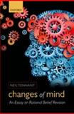 Changes of Mind : An Essay on Rational Belief Revision, Tennant, Neil, 0199655758