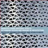 Manufacturing Material Effects : Rethinking Design and Making in Architecture, Branko Kolarevic, Kevin Klinger, 0415775752