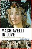 Machiavelli in Love : The Modern Politics of Love and Fear, Patapan, Haig, 0739125753