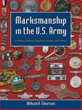 Marksmanship in the U. S. Army : A History of Medals, Shooting Programs, and Training, Emerson, William K., 0806135751