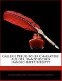 Gallerie Preussischer Charaktere: Aus Der Französischen Handschrift Übersetzt, Friedrich Buchholz and Johann Wilhelm Lombard, 1142405753