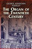 The Organ of the Twentieth Century, George Ashdown Audsley, 048643575X