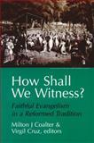 How Shall We Witness?, Milton J. Coalter and Virgil Cruz, 0664255752
