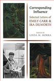 Corresponding Influence : Selected Letters of Emily Carr and Ira Dilworth, , 0802095755