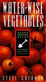 Water-Wise Vegetables, Steve O. Solomon, 0912365757