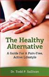 The Healthy Alternative, Todd P. Sullivan, 1452815755