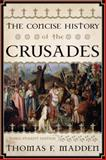 Concise History of the Crusades, Madden, Thomas F., 1442215755