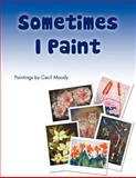 Sometimes I Paint, Cecil Moody, 1466905751