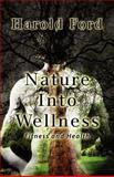 Nature into Wellness, Harold Ford, 1462625754