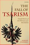 The Fall of Tsarism : Untold Stories of the February 1917 Revolution, Lyandres, Semion, 0199235759