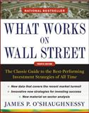 What Works on Wall Street : The Classic Guide to the Best-Performing Investment Strategies of All Time, O'Shaughnessy, James P., 0071625763
