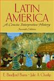 Latin America : A Concise Interpretive History, Burns, E. Bradford and Charlip, Julie A., 0130195766