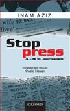 Stop Press : A Life in Journalism, Aziz, Inam, 0195475763