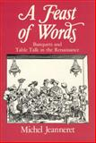 A Feast of Words : Banquets and Table Talk in the Renaissance, Jeanneret, Michel, 0226395766